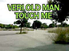 Very old man touch me
