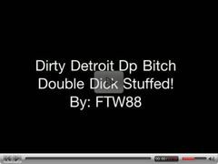 Dirty Detroit Dp Bitch Double Dick Stuffed! By: FTW88